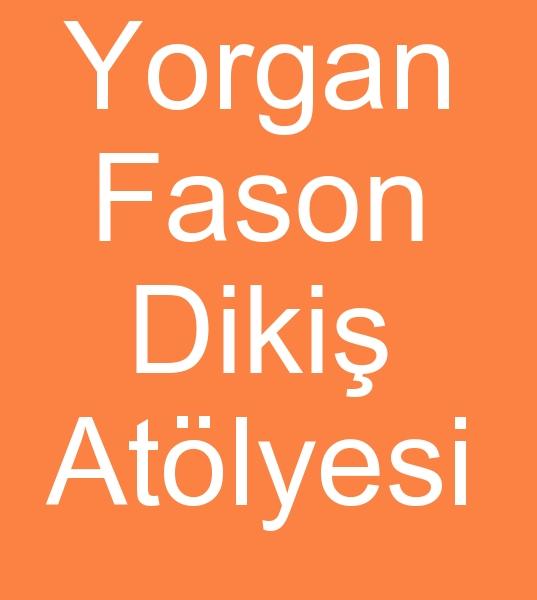 FASON YORGAN DÝKÝMÝ YAPILIR, YORGAN YASTIK TOPTAN SATIÞI YAPILIR<br><br>Her türlü fason yorgan yastýk toptan satýþ <BR><BR><BR>Yorgan fason dikimcisi, Fason yorgan dikimcisi, Yorgan fason imalatçýsý, Yorgan fason atölyesi