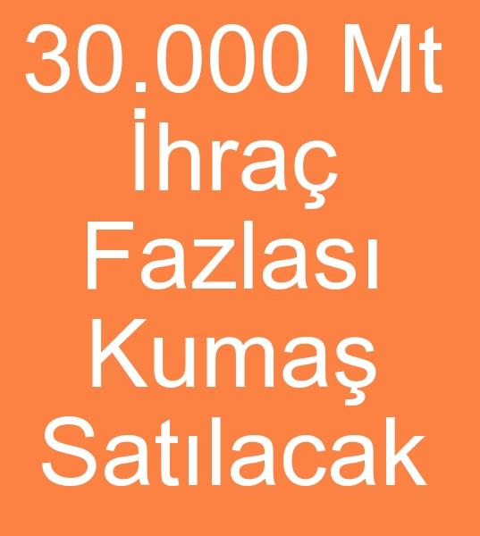 30.000 Metre ihraç fazlası GABARDİN, TENSEL, VİSKON KUMAŞ SATILACAKTIR<br><br>ihraç fazlası metrajlı ve parti kumaşlar satılacaktır<BR>Gabardin, tensel, Viskon  yaklaşık 30.000 mt İhracat fazlası kumaş satılacaktır<br><br><br>Satılık gabardin kumaş, Satılık tensel kumaş, Satılık viskon kumaş,   Satılık ihraç fazlası gabardin kumaş, Satılık ihraç fazlası tensel kumaş, Satılık ihraç fazlası viskon kumaş, Satılık İhracat fazlası , Satılık ihraç fazlası kumaş, Satılık imalat fazlası kumaş