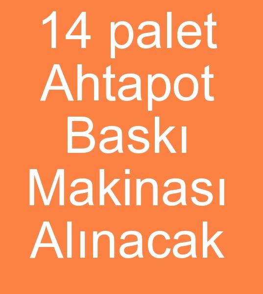 Mýsýr için 14 Palet AHTAPOT BASKI MAKÝNASI ALINACAKTIR 0 506 909 54 19<br><br>Mýsýr için 4 -  5 renk,  50 x70 Tabla,  14 Palet Ahtapot baský makinasý arýyoruz<br>2010 Yýlý ve üzeri Satýlýk Ahtapot baský makinasý satýcýlarýndan teklif istiyoruz<br><br><br>Satýlýk 14 palet ahtapot makinasý alýnacak, Satýlýk 14 palet ahtapot makinesi alýnacak, Satýlýk 14 palet ahtapot baský makinasý alýnacak, Satýlýk 14 palet ahtapot baský makinesi alýnacak