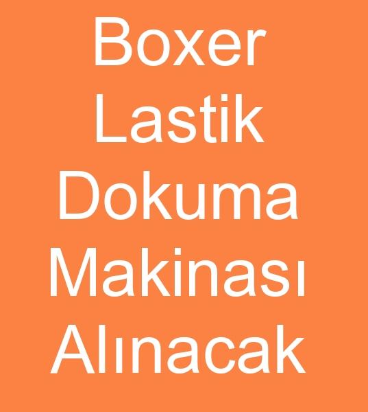 1 Adet BOXER LASTÝK ÖRME MAKÝNASI ALINACAKTIR<br><br>1 Adet Bokser lastiði örme makinesi alýnacaktýr<BR><BR>Boxer þort üreticisiyiz 2.5 -  3.5 cm Lastik örme makinasý almak istiyoruz<BR><BR><BR>Dar dokuma makinasý arayanlar, ikinci el lastik dokuma makinesi arayanlar- Boxer lastiði dokuma makinasý arayanlar, lastik dokuma makinesi arayanlar, lastik dokuma makineleri arayanlar