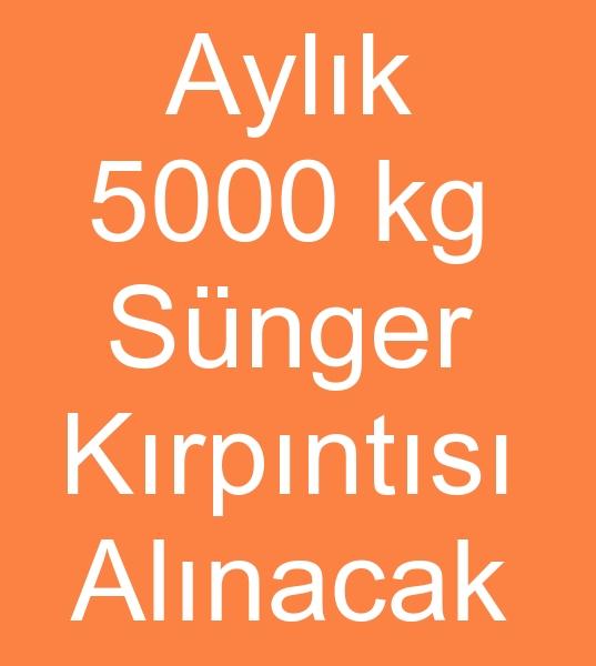 Aylýk 5000 Kg KIRPIK SÜNGER ALIMI YAPILACAKTIR<br><br>Aylýk 5-  6 ton kýrpýk sünger lazým devamlý alacaðým <br><br>Kýrpýk sünger satýcýlarýndan fiyat teklifi isitiyorum<br><br><br>Sünger kýrpýntýsý alýcýsý, Sünger kýrpýntýlarý alýcýsý, Kýrpýntý sünger alýcýsý