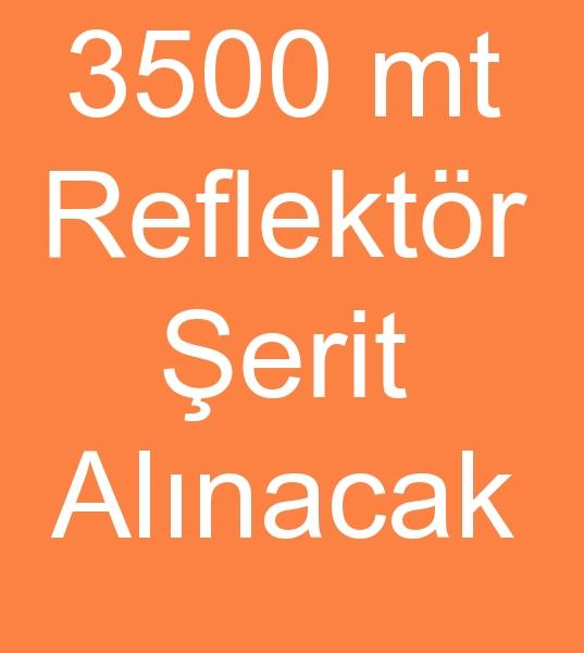 3500 Metre REFLEKTÖR ŞERİT ALINACAKTIR<br><br>Personel kıyafetleri üreticisi firmamız için<br><br> 2 cm. 2.5 cm Gri renk Reflektif şerit alımı yapılacaktır<br><br><br>Reflektör şerit alıcısı, refleflektif şerit kullanıcısı, reflektör biye alanlar