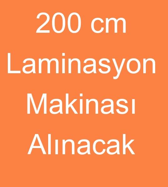 200 cm LAMÝNASYON MAKÝNASI ALINACAKTIR<br><br>Ýkinci el Su bazlý laminasyon makinasý<br><br> 200 cm Laminasyon makinasý,  Silindir çapý 60 cm Laminasyon makinesi<br><br<Transfer baský yapma özelliðine sahip Su bazlý laminasyon makinesi alýnacaktýr<br><br><br>Ýkinci el laminasyon makinalarý arayanlar, Satýlýk laminasyon makineleri arayanlar
